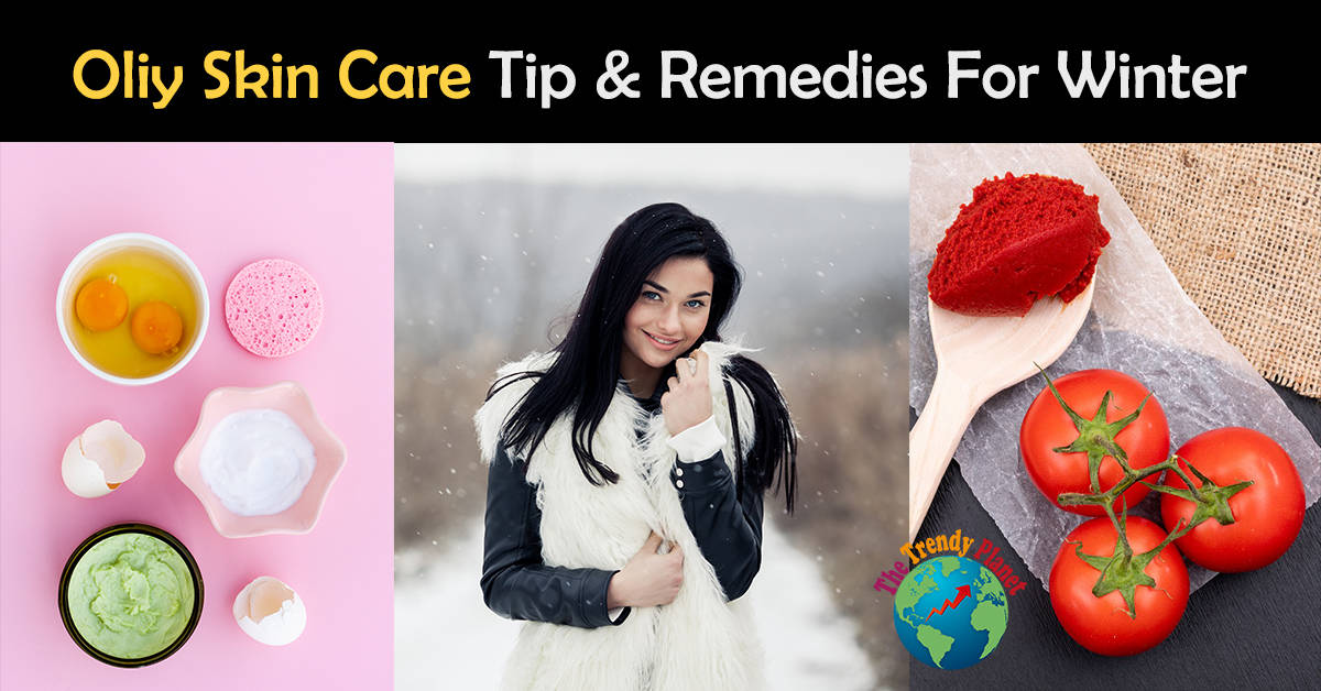 9 Effective Oily Skin Care Home Remedies in Winter