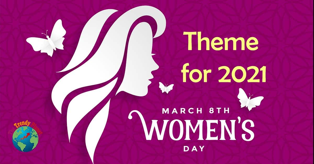 International Women's Day 2021 Theme – Date – Facts and Details