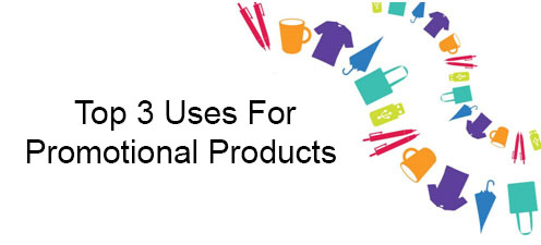Top-3-Uses-For-Promotional-Products