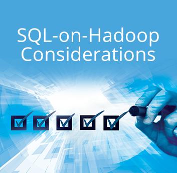 SQL-on-Hadoop Considerations