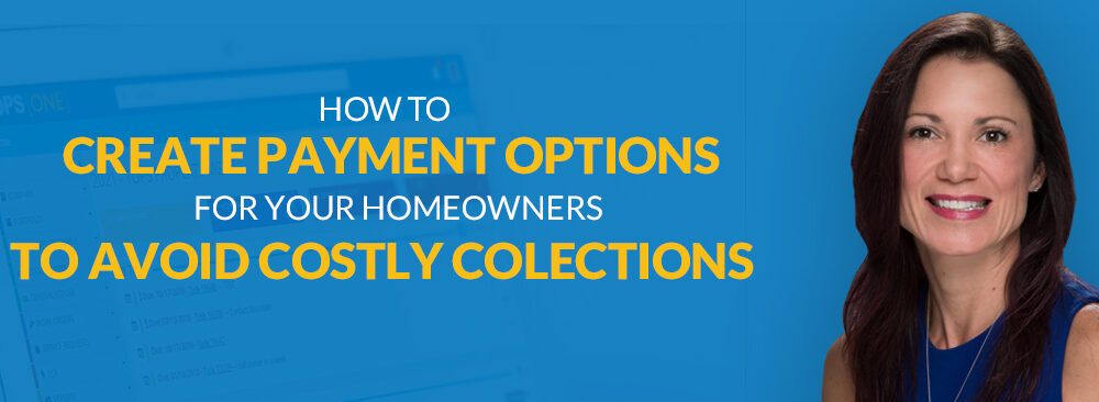 How to Create Payment Options for Homeowners to Avoid Costly Collections