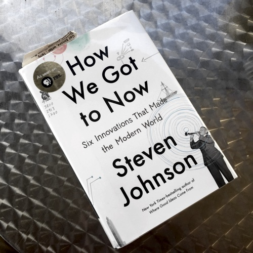 How We Got to Now by Steven Johnson
