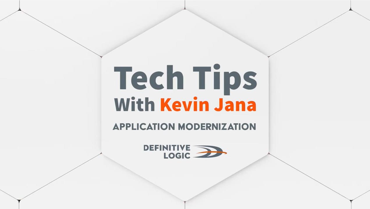 Tech Tips with Kevin Jana - Application Modernization