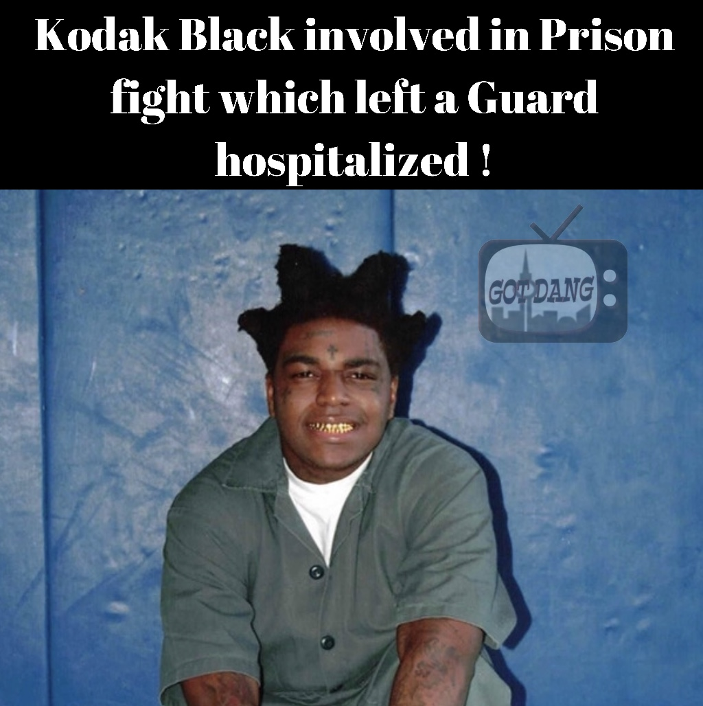 Kodak Black involved in a jail fight that leaves a guard hospitalized