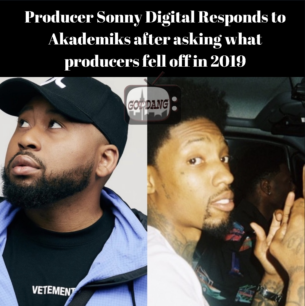 Sonny digital responds to  Akademiks asking what producers fell off