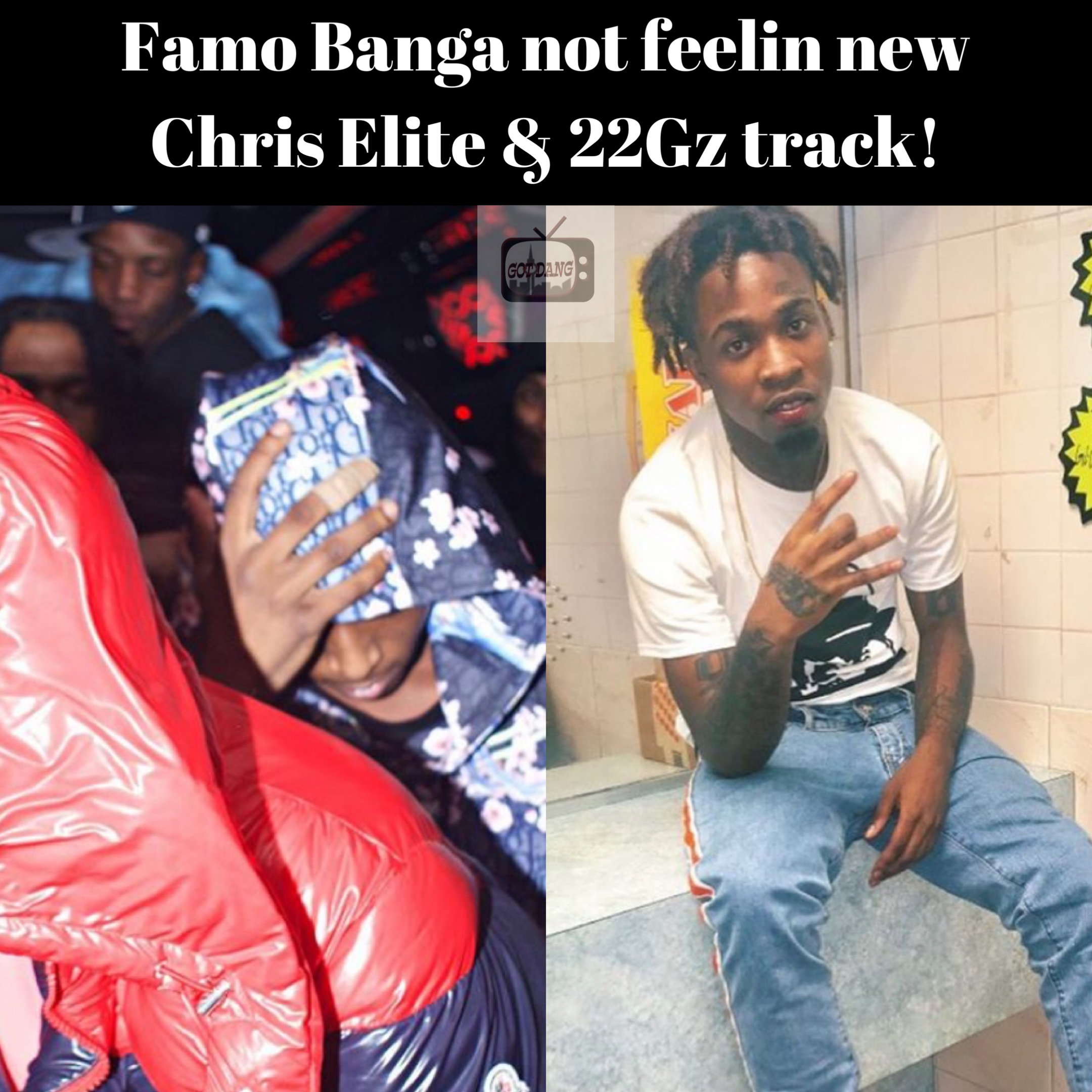 Famo Banga not feeling New Chris Elite & 22gz Track !
