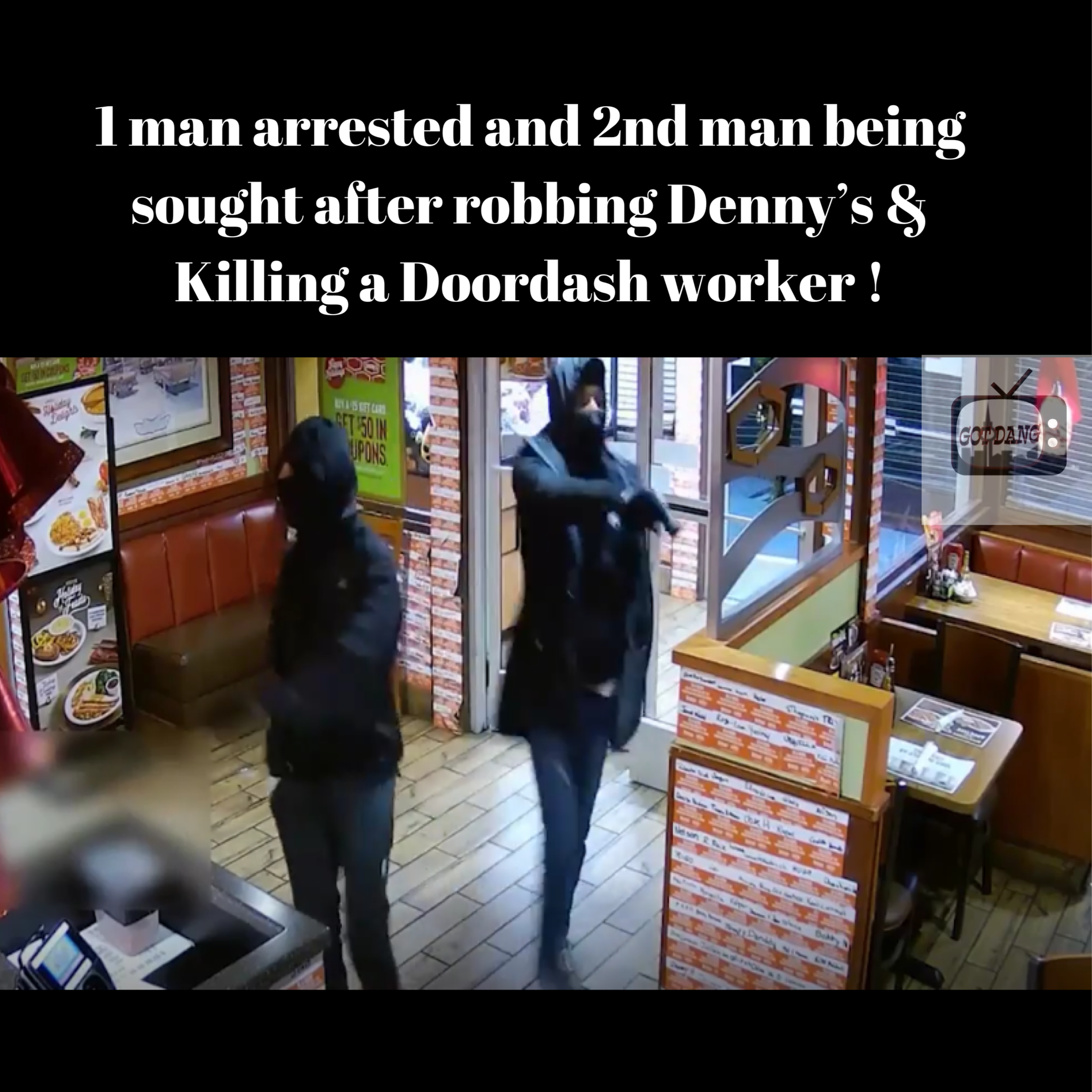 Suspects who killed a doordash While robbing Dennys 1 arrested 2nd identified !