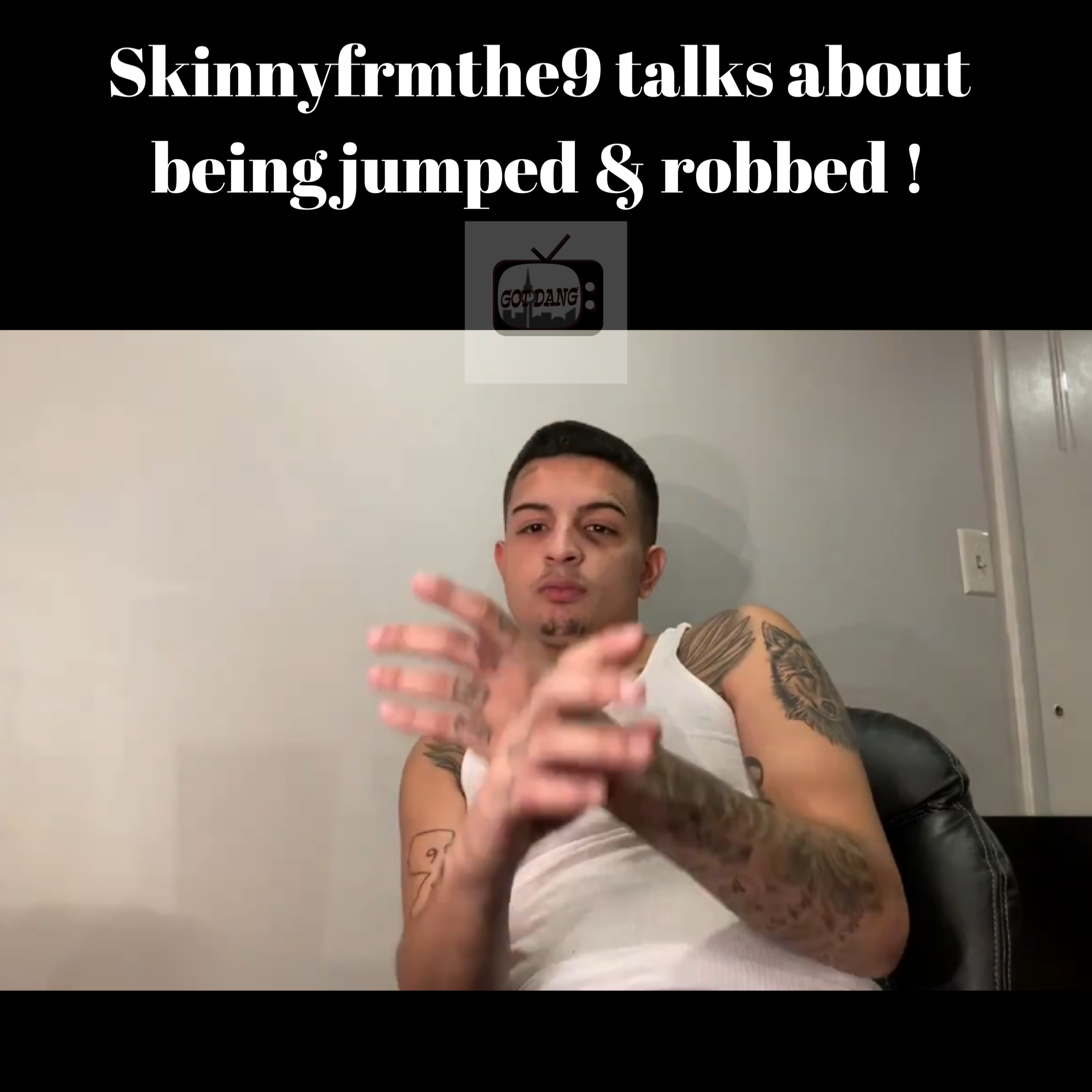 Skinnyfrmthe9 talks about being jumped