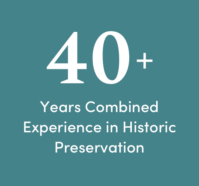 40+ Years Combined Experience in Historic Preservation
