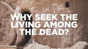 why-seek-the-living-among-the-dead-1024x576