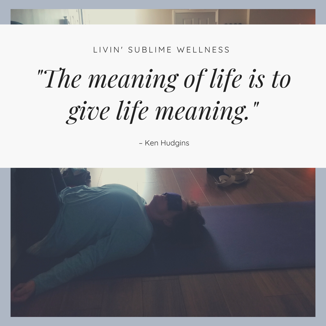 _The meaning of life is to give life meaning._