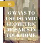 6 Ways to Use Islamic Geometric Mosaic in Your Home