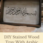 DIY Stained Wood Tray With Arabic Calligraphy {Video Tutorial}