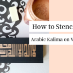 How to Stencil the Arabic Kalima on a Wood Block {Video Tutorial}