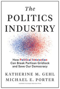 The Politics Industry | Hardcover | By Katherine M. Gehl, Michael E. Porter