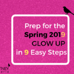 Prep for the Spring 2019 Glow Up in 9 Easy Steps