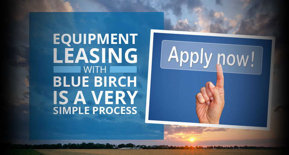 Equipment Leasing With Blue Birch Is A Very Simple Process