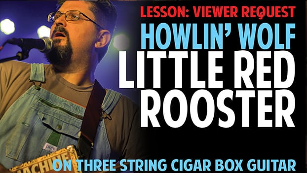 """CIGAR BOX GUITAR VIDEO LESSON:  Howlin' Wolf """"Little Red Rooster"""""""