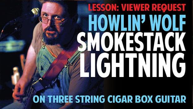 "CIGAR BOX GUITAR VIDEO LESSON:  ""Smokestack Lightning"" by Howlin Wolf"