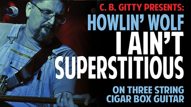 """CIGAR BOX GUITAR VIDEO LESSON: """"I Ain't Superstitious"""" by Howlin' Wolf"""