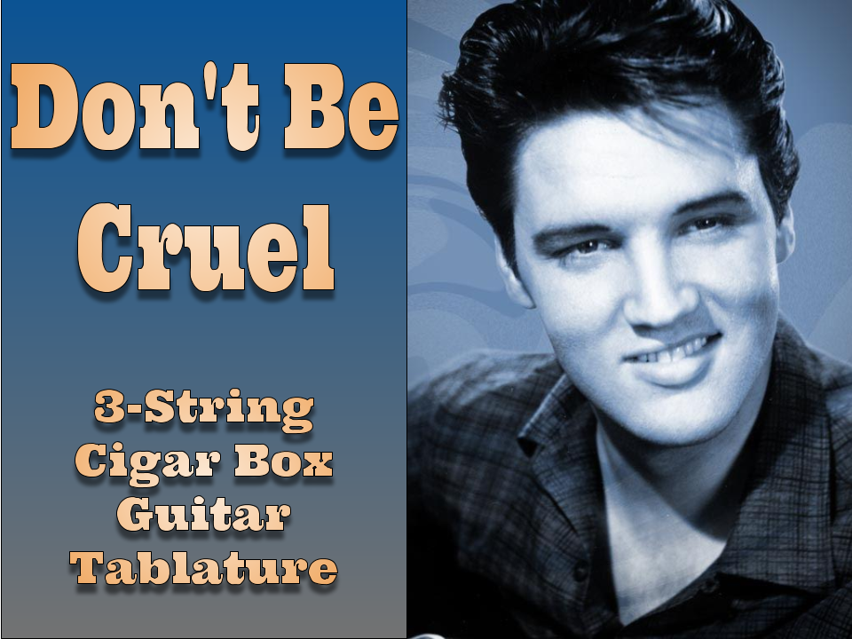 Don't Be Cruel by Elvis Presley 3-String Cigar Box Guitar Tablature