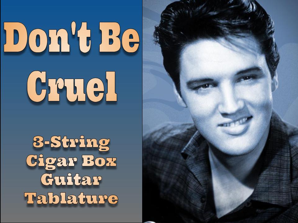 Don't Be Cruel by Elvis Presley 3-String Cigar Box Guitar Tablature