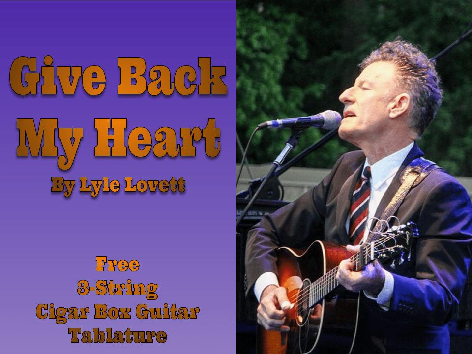 Give Back My Heart By Lyle Lovett 3-String Cigar Box Guitar Tablature