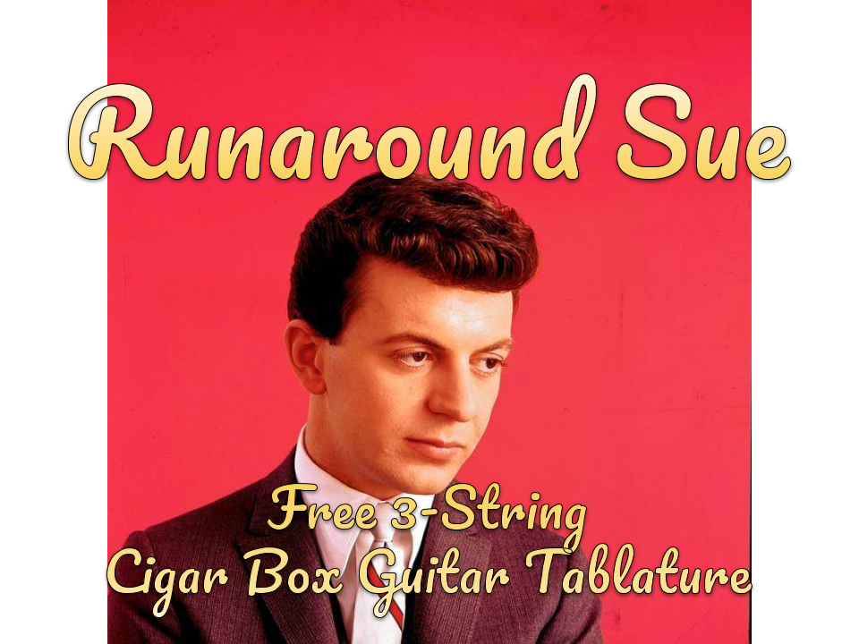 Runaround Sue by Dion   Free 3-String Cigar Box Guitar Tablature