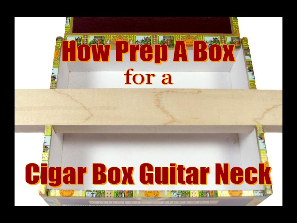 How Prep A Box For A Cigar Box Guitar Neck