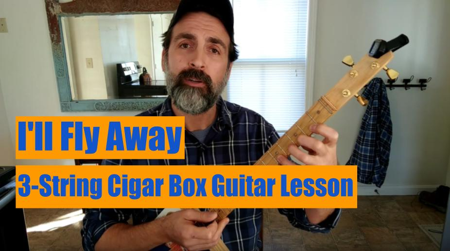 I'll Fly Away | 3-String Cigar Box Guitar Lesson [VIDEO]
