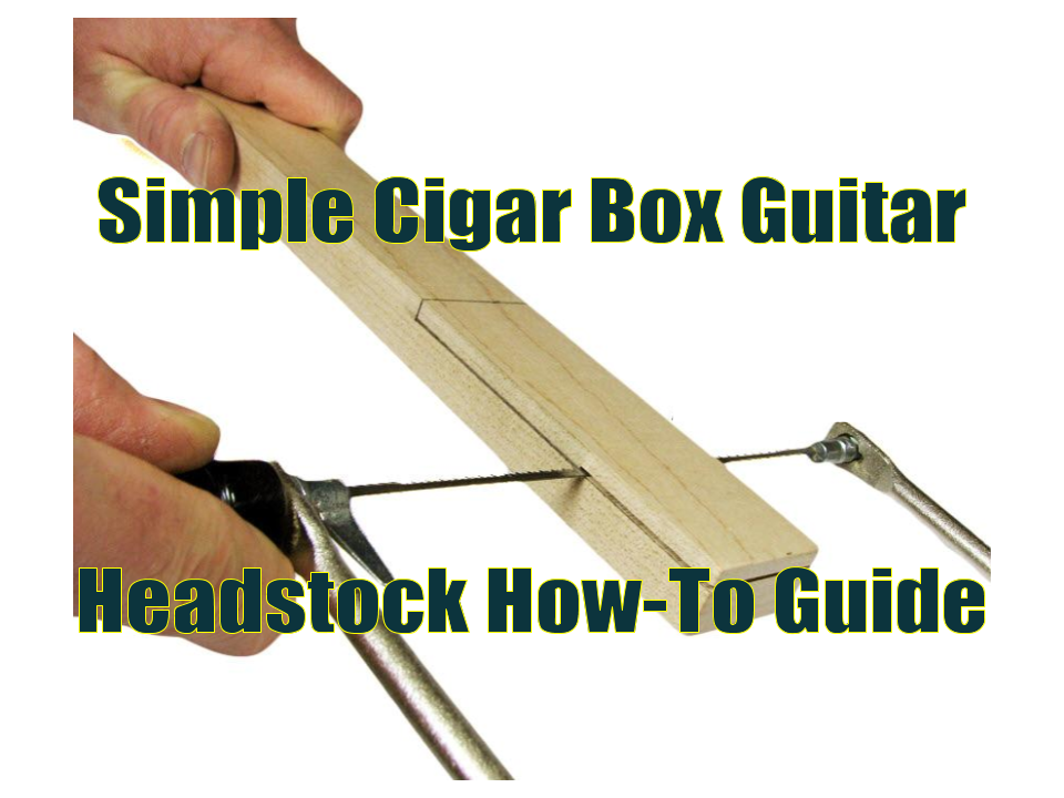 Simple Cigar Box Guitar Headstock How-To Guide