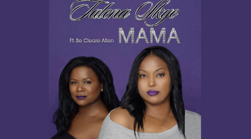 Talena Skye-Mama ft. Be Cleare Allen (Official Video)