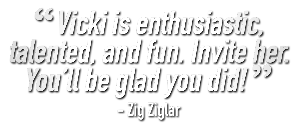 Zig Ziglar quote about Vicki Hitzges