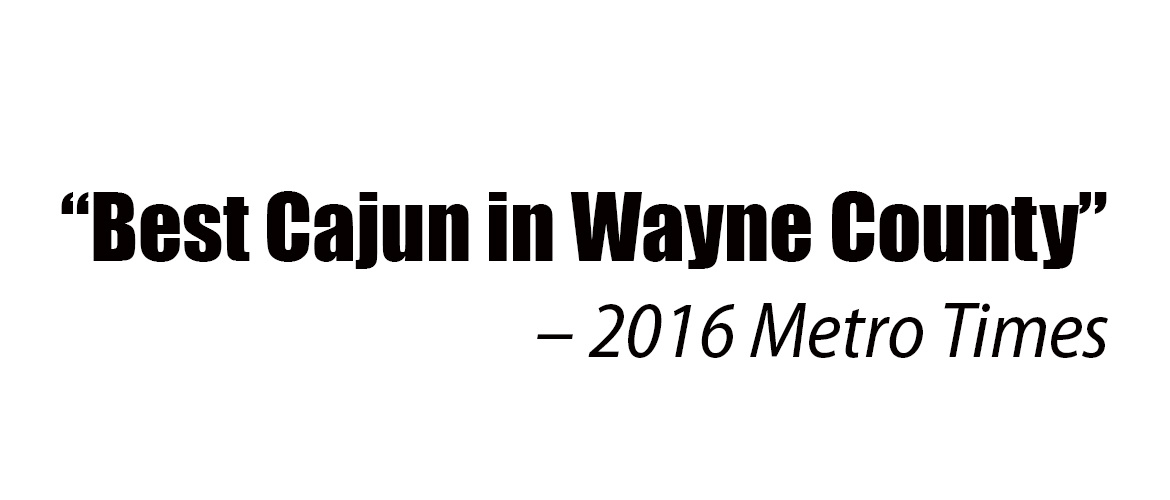 2016, 2017, 2019 Best Cajun in Wayne County – Detroit Metro Times