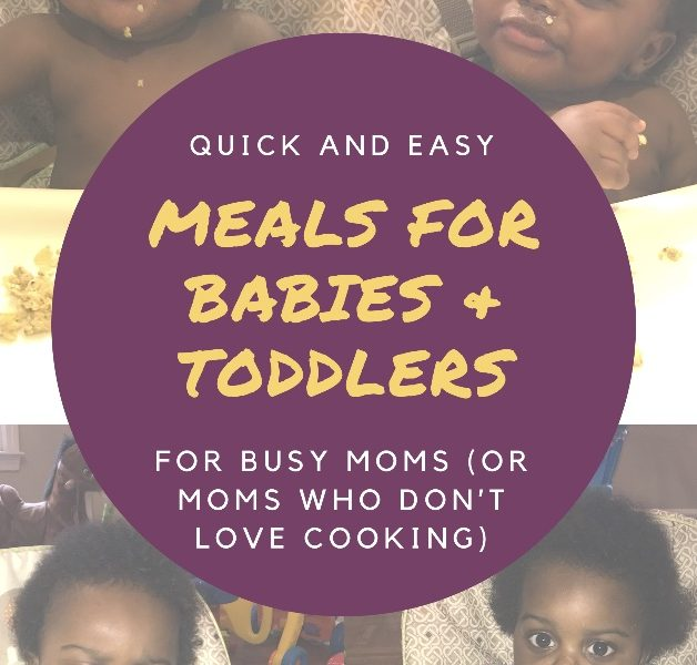 Quick and Easy Meals for Babies & Toddlers for Busy Moms (Or Moms Who Don't Love Cooking)