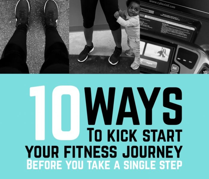 10 Ways to Kick Start Your Fitness Journey Before You Take A Single Step