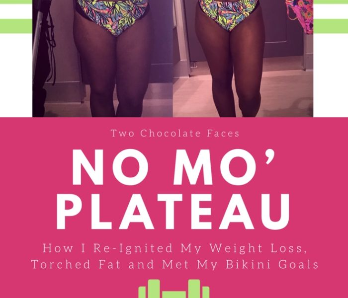 No Mo' Plateau: How I Re-Ignited My Weight Loss, Torched Fat and Met My Bikini Goals