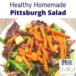 Healthy Homemade Pittsburgh Salad