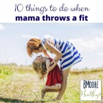 10 things to do when mama throws a fit