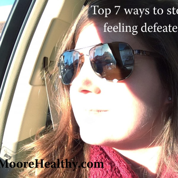 Top 7 ways to stop feeling defeated, mama.