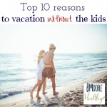 Top 10 reasons to vacation without the kids