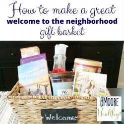 How to make a great welcome to the neighborhood gift basket