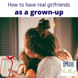 How to have real girlfriends as a grown-up