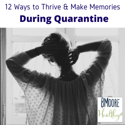 12 Ways to Thrive & Make Memories During Quarantine