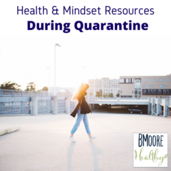 Health & Mindset Resources During Quarantine