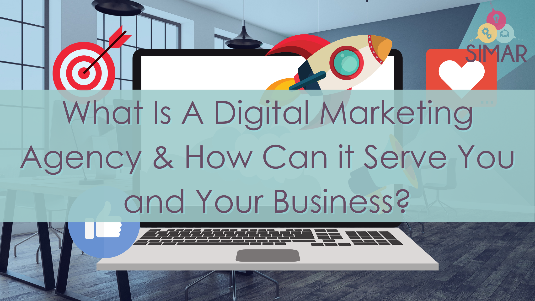 What Is A Digital Marketing Agency & How Can it Serve You and Your Business?