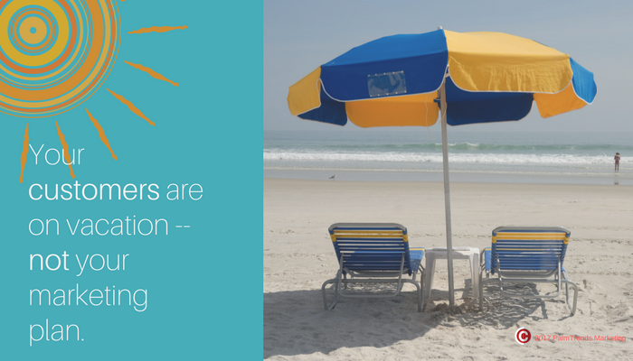 Your customers are on vacation --not your marketing plan.