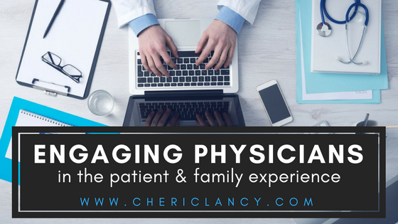 Engaging Physicians in the Patient and Family Experience