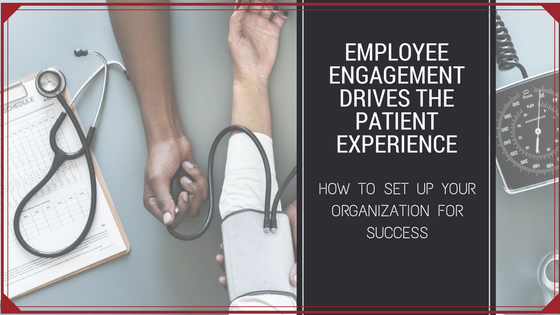 Employee Engagement Drives The Patient Experience
