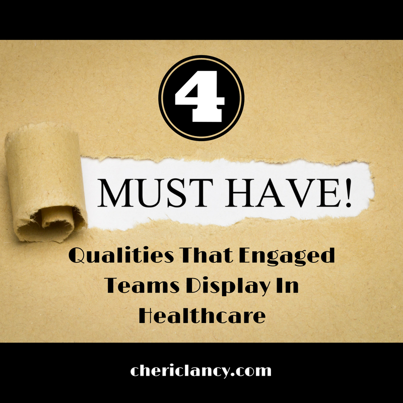 4 Must-Have Qualities That Engaged Teams Display In Healthcare